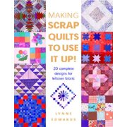 Making Scrap Quilts to Use It Up! : 20 Complete Designs for Leftover Fabric