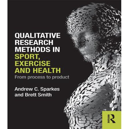 Qualitative Research Methods in Sport, Exercise and Health - (Qualitative Research In Sport Exercise And Health)