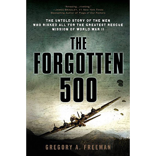 The Forgotten 500: The Untold Story of the Men Who Risked All for the Greatest Rescue Mission of World War II