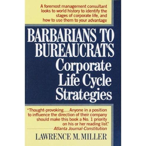 Barbarians to Bureaucrats Corporate Life Cycle Strategies