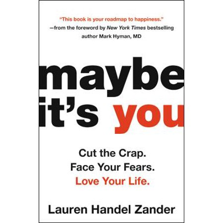 Maybe It's You : Cut the Crap. Face Your Fears. Love Your