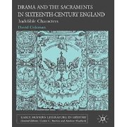 Drama and the Sacraments in Sixteenth-century England: Indelible Characters