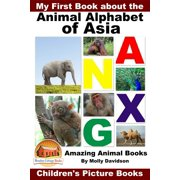 My First Book about the Animal Alphabet of Asia: Amazing Animal Books - Children's Picture Books - eBook