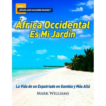 África Occidental Es Mi Jardín: La Vida de un Expatriado en Gambia y Más Allá - (Jehova Es La Fortaleza De Mi Vida)