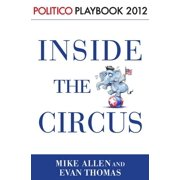 Inside the Circus--Romney, Santorum and the GOP Race: Playbook 2012 (POLITICO Inside Election 2012) - eBook