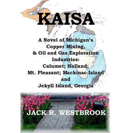 - KAISA: A Historical Novel of Michigan's Copper Mining & Oil and Gas Exploration Industries - eBook
