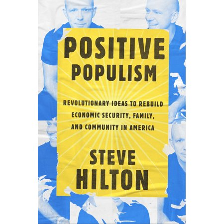 Positive Populism : Revolutionary Ideas to Rebuild Economic Security, Family, and Community in  America