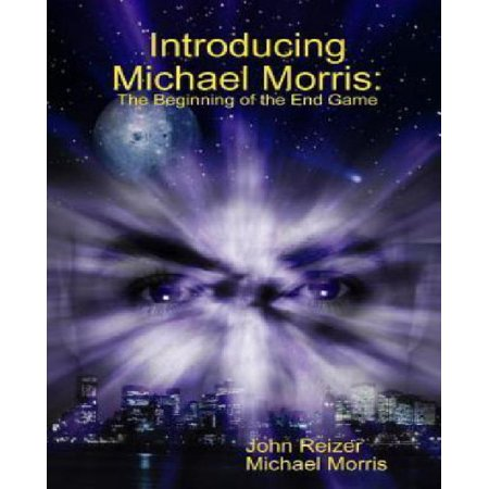 Introducing Michael Morris  The Beginning Of The End Game