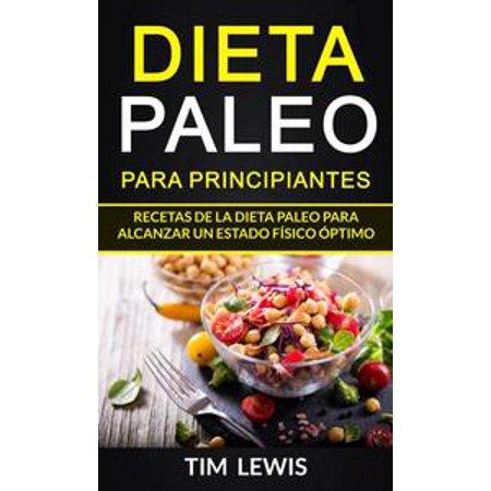 Dieta Paleo Para Principiantes Recetas De La Dieta Paleo Para Alcanzar Un Estado Físico óptimo Ebook