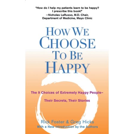 How We Choose to Be Happy : The 9 Choices of Extremely Happy People--Their Secrets, Their - Extremely Happy Face