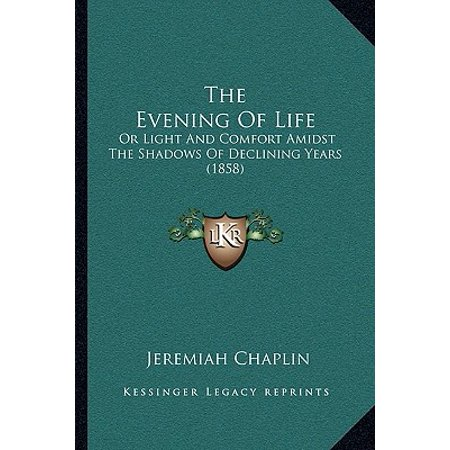 The Evening of Life : Or Light and Comfort Amidst the Shadows of Declining Years (1858)