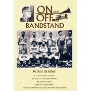 On and Off the Bandstand : A Collection of Essays Related to the Great Bands, the Story of Jazz, and the Years When There Was Non-Vocal Popular M