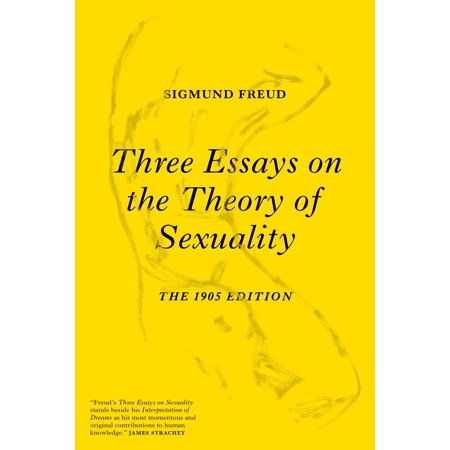 Three Essays on the Theory of Sexuality : The 1905 (Three Essays On The Theory Of Sexuality)