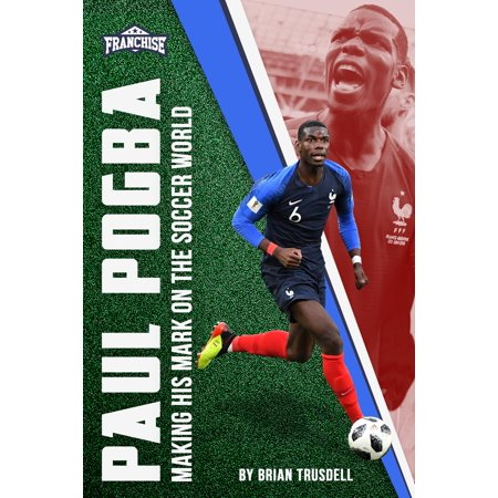 Franchise (Set of 2): Paul Pogba: Making His Mark on the Soccer World (Come Light Of The World Paul Inwood)