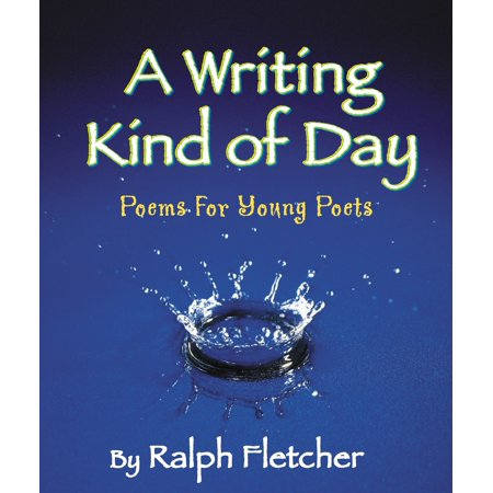 A Writing Kind of Day : Poems for Young Poets (Have A Nice Day Poems For Him)