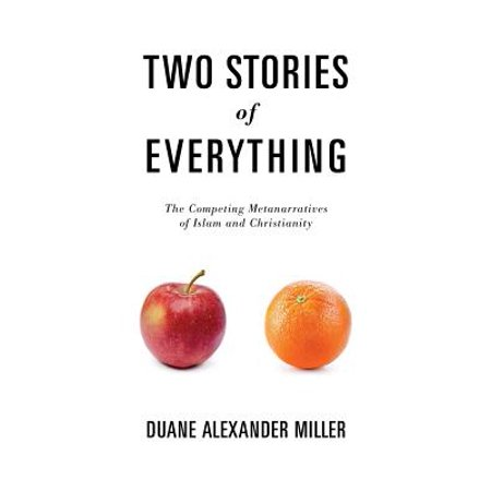 Two Stories of Everything : The Competing Metanarratives of Islam and