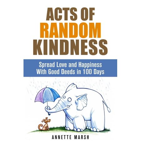 Acts of Random Kindness: Spread Love and Happiness With Good Deeds in 100 Days - (One Random Act Of Kindness A Day)