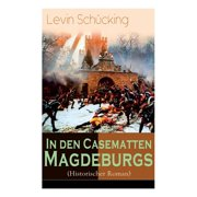 In den Casematten Magdeburgs (Historischer Roman): Die Geschichte aus den Wirren des Siebenjährigen Krieges (Paperback)