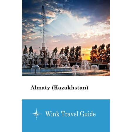 Almaty (Kazakhstan) - Wink Travel Guide - eBook