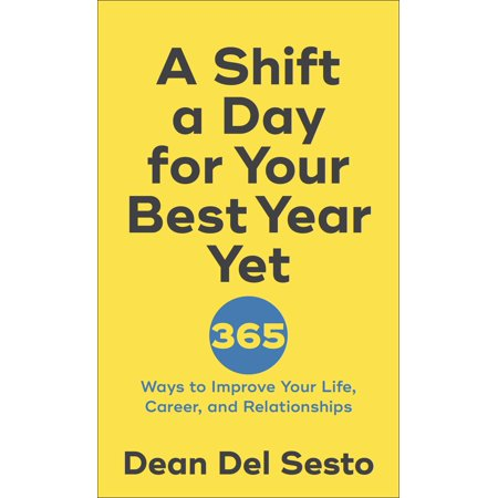 A Shift a Day for Your Best Year Yet : 365 Ways to Improve Your Life, Career, and