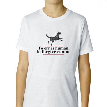 5ca19e3da251 Funny To Err is Human Forgive Canine Dog Lover Boy's Cotton Youth T-Shirt -  Walmart.com