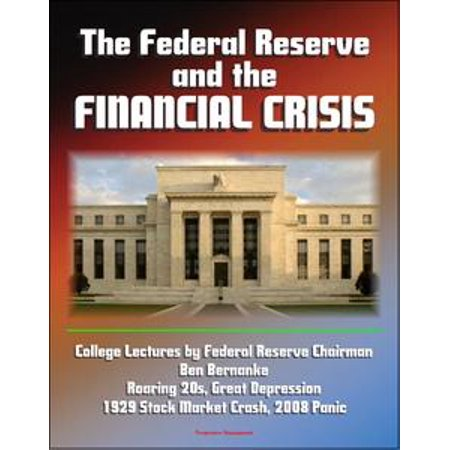 The Federal Reserve and the Financial Crisis: College Lectures by Federal Reserve Chairman Ben Bernanke - Roaring 20s, Great Depression, 1929 Stock Market Crash, 2008 Panic - - Roaring 20s Dress Styles