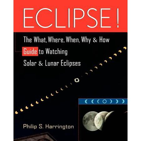 Eclipse! : The What, Where, When, Why, and How Guide to Watching Solar and Lunar (Ellipse Guide)