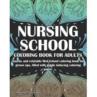 Nursing School Coloring Book For Adults: Snarky and Relatable Med School coloring book for grown ups, filled with giggle inducing coloring pages. (Paperback)