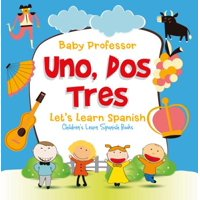 Uno, Dos, Tres: Let's Learn Spanish | Children's Learn Spanish Books - eBook