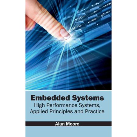 Embedded Systems: High Performance Systems, Applied Principles and Practice by