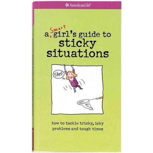 A Smart Girl's Guide to Sticky Situations: How to Tackle Tricky, Icky Problems and Tough Times.