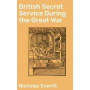 British Secret Service During the Great War - eBook