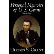 Personal Memoirs of U. S. Grant, Volume Two, History, Biography