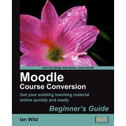Moodle Course Conversion : Beginner's Guide