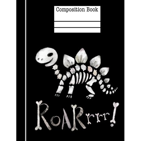 Dinosaur Bones Roar Composition Notebook - Wide Ruled: 7.44 X 9.69 - 200 Pages - School Student Teacher Office (Paperback)