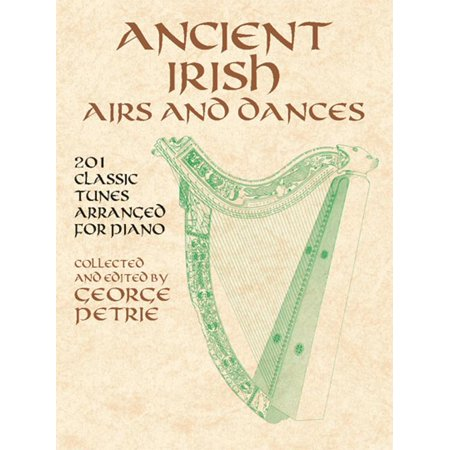 Dover Music for Piano: Ancient Irish Airs and Dances: 201 Classic Tunes Arranged for Piano