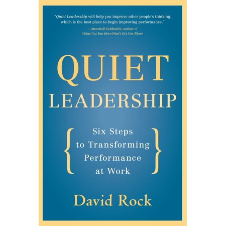 Quiet Leadership: Six Steps to Transforming Performance at Work (Examples Of Positive Feedback On Work Performance)