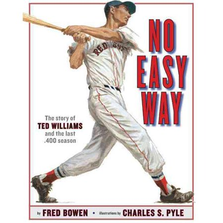 No Easy Way: The Story of Ted Williams and the Last .400 Season by