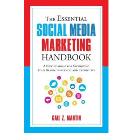 The Essential Social Media Marketing Handbook  A New Roadmap For Maximizing Your Brand  Influence  And Credibility