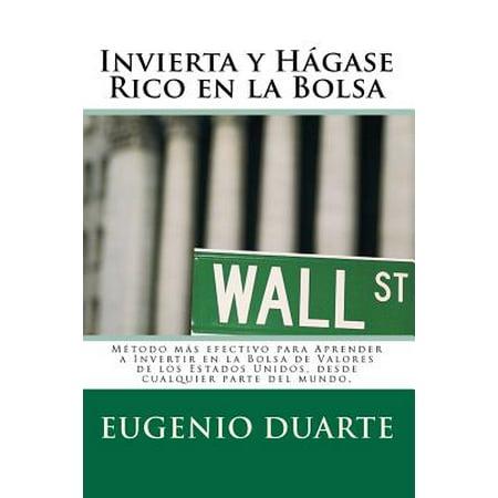Invierta y Hagase Rico En La Bolsa : Metodo Mas Efectivo Para Aprender a Invertir En La Bolsa de Valores de Los Estados Unidos, Desde Cualquier Parte del Mundo.