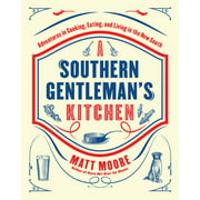 Southern Living a Southern Gentleman's Kitchen: Adventures in Cooking, Eating, and Living in the New South (Hardcover)