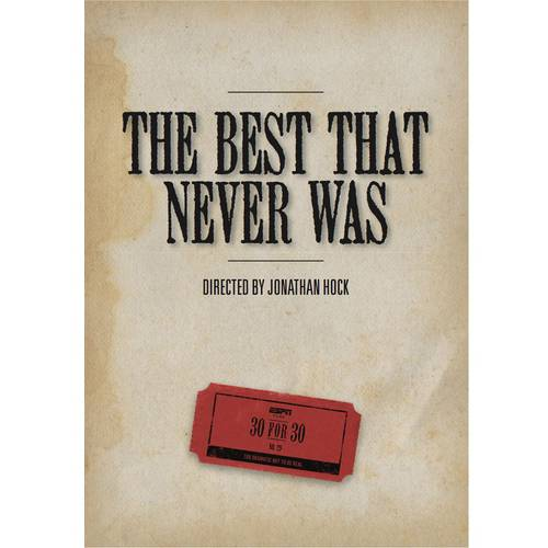ESPN 30 For 30: The Best That Never Was