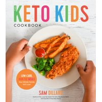 The Keto Kids Cookbook : Low-Carb, High-Fat Meals Your Whole Family Will Love!