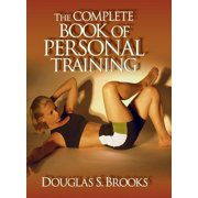 The Complete Book Of Personal Training by Douglas Brooks