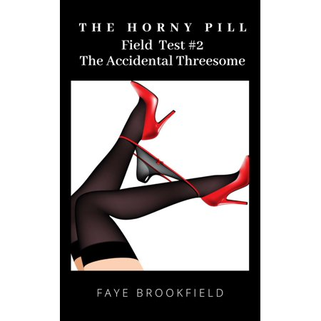 - The Horny Pill: Field Test #2 The Accidental Threesome - eBook