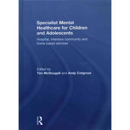 Specialist Mental Healthcare for Children and Adolescents: Hospital, intensive community and home-based services
