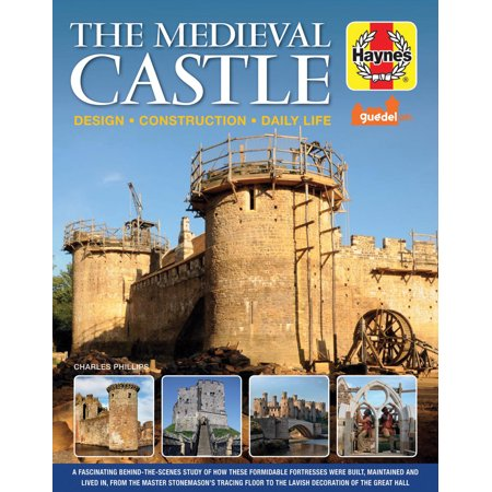 The Medieval Castle Manual : Design - Construction - Daily Life