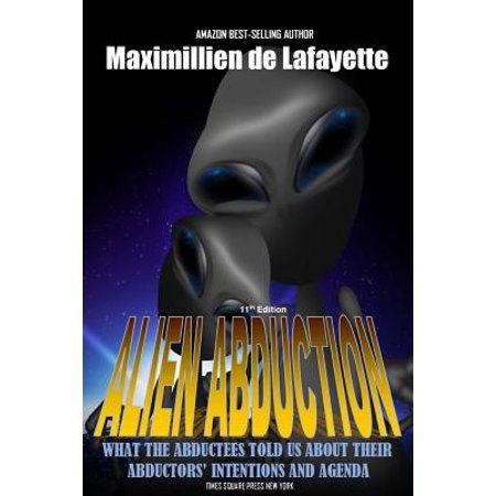 11th Edition. Alien Abduction : What the Abductees Told Us about Their Abductors' Intentions and Agenda
