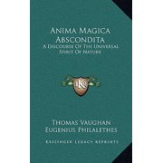 Anima Magica Abscondita : A Discourse of the Universal Spirit of Nature