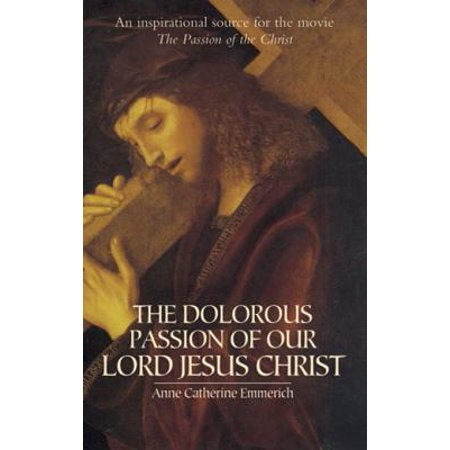 The Dolorous Passion of Our Lord Jesus Christ -